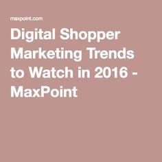 Digital Shopper Marketing Trends to Watch in 2016 - MaxPoint
