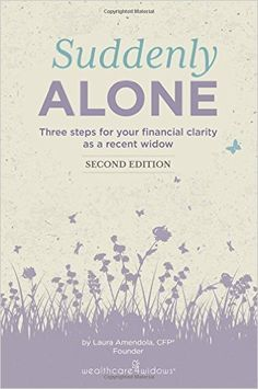 Suddenly Alone: Three Steps for Your Financial Clarity as a Recent Widow by Laura L. Amendola