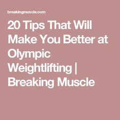 20 Tips That Will Make You Better at Olympic Weightlifting | Breaking Muscle