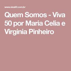 Quem Somos - Viva 50 por Maria Celia e Virginia Pinheiro