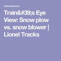 Train's Eye View: Snow plow vs. snow blower | Lionel Tracks