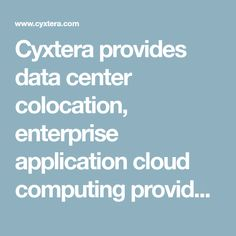 Cyxtera provides data center colocation, enterprise application cloud computing provider, hybrid cloud, cybersecurity and analytics solutions.