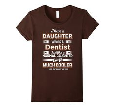 BeeTee: I Have A Much Cooler Dentist Daughter - Funny Tee