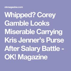Whipped? Corey Gamble Looks Miserable Carrying Kris Jenner's Purse After Salary Battle - OK! Magazine