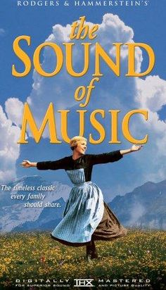 The Sound of Music starring Julie Andrews and Christopher Plummer. By Rodgers and Hammerstein