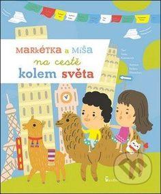 Martinus.sk > Knihy: Markétka a Míša na cestě kolem světa (Ivana Kocmanová, Radana Přenosilová)