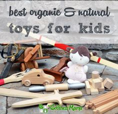 These organic and natural toys like wooden toys, blocks, dolls, trains, slingshots and crafts are great alternatives to plastic and electronic toys.
