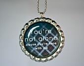 "Bottlecap ""You're not alone"""