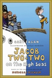 Jacob Two-Two on the High Seas written by Cary Fagan, illustrated by Dusan Petricic