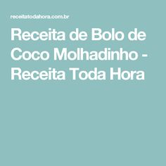 Receita de Bolo de Coco Molhadinho - Receita Toda Hora