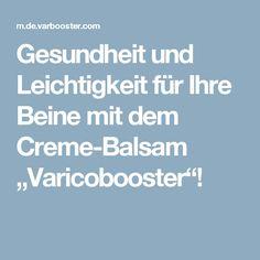 """Gesundheit und Leichtigkeit für Ihre Beine mit dem Creme-Balsam """"Varicobooster""""!"""