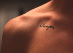 Have the person you love, spouse, parent, child, whoever to write I Love You, then have it tattooed in their handwriting on you