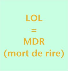 LOL = MDR (mort de rire), which just so happens to be another of my boards. French Language Lessons, French Language Learning, French Lessons, French Phrases, French Words, French Quotes, French Teaching Resources, Teaching French, French Practice