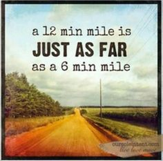 A mile is a mile no matter what the speed!
