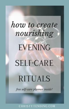 Want to get better, more restful sleep. Start practicing these nourishing evening self-care rituals. I'll show you how. Plus, download your free self-care planner inside! >> www.christytending.com