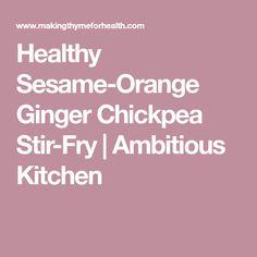 Healthy Sesame-Orange Ginger Chickpea Stir-Fry | Ambitious Kitchen