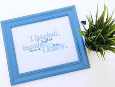 """The Lover's Roadmap --- 8"""" x 10"""" Framed Quote --- """"I laughed, because I knew."""" ---Carolina Blue Accent Piece"""