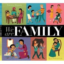 We Are Family |  Patricia Hegarty and Ryan Wheatcroft | Tiger Tales Publishing | March 1, 2017 | ISBN: 9781680100549