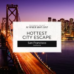 San Francisco was voted Hottest City Escape on the Victoria's Secret Summer Hot List! From the tech scene to the 70-degree-temps to the serious restaurant game, there's a reason the Bay Area has been dubbed the new New York.