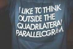 that's the way I think Nerd Jokes, Nerd Humor, Pi Jokes, Math Quotes, Funny Quotes, Geek Quotes, Shirt Quotes, Quotable Quotes, Math Humor