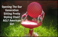 Opening The Our Generation Sitting Pretty Styling Chair! AGLF American Girl