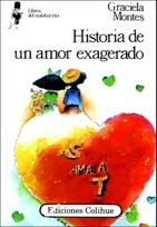 Ediciones Colihue | Historia de un amor exagerado | Graciela Montes | 950-581-525-5