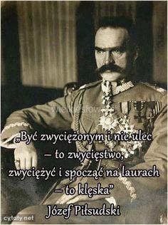 Być zwyciężonym i nie ulec - to zwycięstwo... #Piłsudski-Józef,  #Klęska,-porażka,-błędy, #Zwycięstwo Welcome To Reality, Visit Poland, Motto, Life Motivation, Self Development, Texts, Coaching, Inspirational Quotes, Good Things