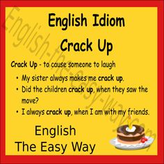 My sister makes me __________. 1. laugh 2. crack up 3. both http://english-the-easy-way.com/Idioms/Idioms_Page.html #EnglishIdioms