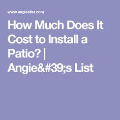 How Much Does It Cost to Install a Patio?   Angie's List