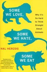 """Some We Love, Some We Hate, Some We Eat: Why It's So Hard to Think Straight About Animals by Hal Herzog - """"Everybody who is interested in the ethics of our relationship between humans and animals should read this book."""" - Temple Grandin"""