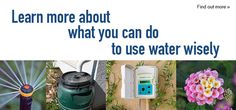Learn more about what you can do to use water wisely