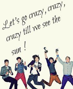Lets go crazy, crazy, crazy until we see the sun!