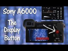 Sony A6000 Display Button - YouTube