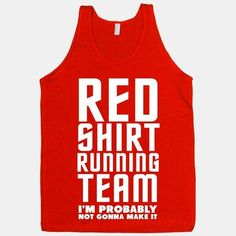 I'm a proud member of the Starfleet Red Shirt running team. Where the motto is we probably won't make it but darn it we'll try anyway. Where would the blue and gold shirts be without us. Show some nerdy nostalgic humor in this nerdy fitness tank. Workout Tanks, Workout Wear, Funny Workout, Workout Style, Team T Shirts, Running Shirts, Team S, I Work Out, Red Shirt