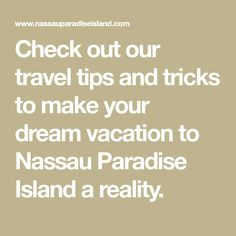 Check out our travel tips and tricks to make your dream vacation to Nassau Paradise Island a reality.