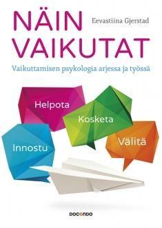 Kuvaus: Eevastiina Gjerstadin kirja on ensimmäinen suomalainen laaja-alaisesti vaikuttamista käsittelevä teos. Teos toimii käyttö- ja tieto-oppaana kaikille vaikuttamisen periaatteista kiinnostuneille. Erityistä hyötyä siitä on työelämässä sekä arjen vaikuttamistilanteissa.
