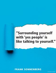 Quotes Sayings and Affirmations Surrounding yourself with yes people is like talking to yourself. Frank Sonnenberg www. Positive Quotes, Motivational Quotes, Inspirational Quotes, Positive People, Words Quotes, Wise Words, Sayings, Phase Iv, Leadership Quotes