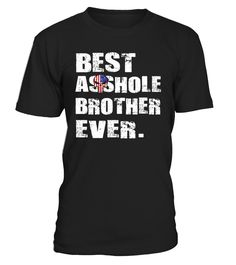 Best Asshole Brother Ever Funny TShirt   This shirt is Best Asshole Brother Ever Tee Gift. Awesome gift idea from funny Dad, funny mom for your brother, your son, your asshole husband shirt to wear birthday, chirstmas, halloween, thankgivings