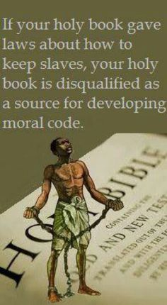 "Slavery = no morals (though I prefer the word ""ethics"")"