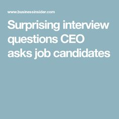 Surprising interview questions CEO asks job candidates