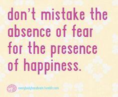 Pursue happiness, not avoidance.