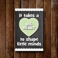 It takes a big hart to shape little minds by bowpeepcreations