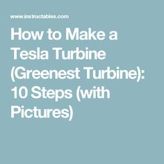 How to Make a Tesla Turbine (Greenest Turbine): 10 Steps (with Pictures)