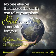 No one else on the face of the earth can take your place. God has got something for you. Image Quote from: THE IDENTIFIED MASTERPIECE OF GOD - YUMA AZ SATURDAY 64-1205 - Rev. William Marrion Branham