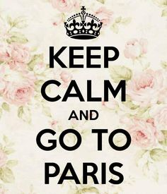 Keep Calm... and go to Paris