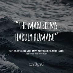 """the man seems hardly human!"" - from The Strange Case of Dr. Jekyll and Mr. Hyde (1886) (on Wattpad) https://www.wattpad.com/21971892?utm_source=ios&utm_medium=pinterest&utm_content=share_quote&wp_page=quote&wp_uname=Laurensecretgoth&wp_originator=OKBcATEejBiL%2BWomHDgbeBItijlWKymG%2B7%2F5dqYIXgYGp%2Fc%2FKjWFPmJx5dONNURbB3EFOzZmt6%2BGAAqmPjq4%2FLSVawe%2ByRYRO3Wd7y0m8qiDwYYfY3JMEo7G%2BD721xEj #quote #wattpad"