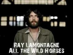 Ray Lamontagne - All The Wild Horses. One of my absolute favorites. He's even better live.