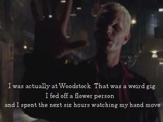 Spike from Buffy the Vampire Slayer talking about Woodstock and eating hippies.