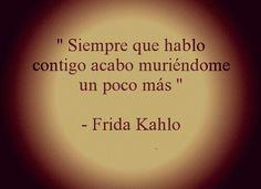 Siempre que hablo contigo.. Acabo muriendome un poco mas.. #Frida #Kahlo