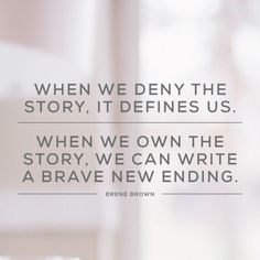 Brene Brown: When we deny our stories, they define us. When we own our stories, we get to write a brave new ending. I know this is true. I may have learned it as a researcher but I live this truth as … Continue reading → Story Quotes, Words Quotes, Wise Words, Me Quotes, Motivational Quotes, Sunday Quotes, Yoga Quotes, Daily Quotes, Positive Quotes